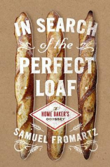In Search of the Perfect Loaf av Samuel Fromartz (Innbundet)