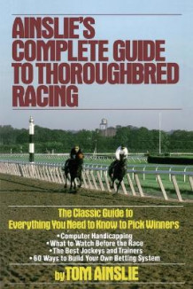 Ainslie's Complete Guide to Thoroughbred Racing av Tom Ainslie (Heftet)