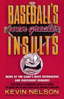 Baseball's Even Greater Insults: More Game's Most Outrageous & Ireverent Remarks av Kevin Nelson (Heftet)