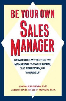 Be Your Own Sales Manager av Tony Alessandra, Jim Cathcart og John Monoky (Heftet)