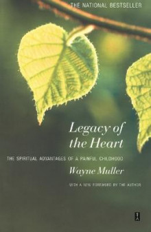 Legacy of the Heart: The Spiritual Advantage of a Painful Childhood av Wayne Muller (Heftet)