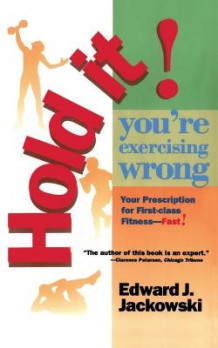 Hold It! You're Exercizing Wrong av Edward J. Jackowski (Heftet)