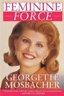 Feminine Force: Release the Power Within You to Create the Life You Deserve av Georgette Mosbacher (Heftet)