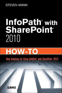 InfoPath with SharePoint 2010 How-To av Steven Mann (Heftet)