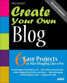 Create Your Own Blog av Tris Hussey (Heftet)