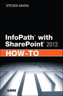 InfoPath with SharePoint 2013 How-To av Steven Mann (Heftet)