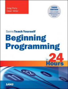 Beginning Programming in 24 Hours, Sams Teach Yourself av Greg Perry og Dean Miller (Heftet)