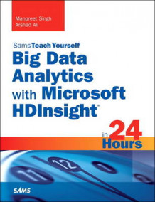 Big Data Analytics with Microsoft HDInsight in 24 Hours, Sams Teach Yourself av Manpreet Singh og Arshad Ali (Heftet)