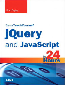 Sams Teach Yourself JQuery and JavaScript in 24 Hours av Brad Dayley (Heftet)