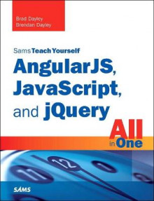AngularJS, JavaScript, and jQuery All in One, Sams Teach Yourself av Brad Dayley og Brendan Dayley (Heftet)