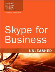 Skype for Business Unleashed av Alex Lewis, Dr Paul Richard, John Sharp og Rui Young Maximo (Heftet)