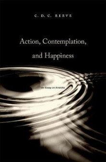 Action, Contemplation, and Happiness av C. D. C. Reeve (Innbundet)