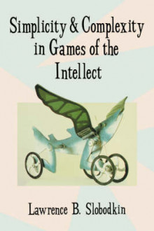 Simplicity and Complexity in Games of the Intellect av Lawrence B. Slobodkin (Heftet)