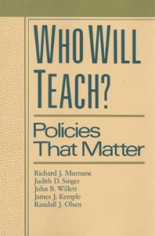 Who Will Teach? av Richard J. Murnane, etc., Judith D. Singer, John B. Willett, James J. Kemple og Randall J. Olsen (Innbundet)