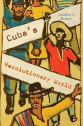 Cuba's Revolutionary World av Jonathan C. Brown (Innbundet)