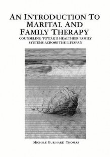 An Introduction to Marital and Family Therapy av Michele Burhard Thomas (Heftet)