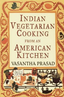 Indian Vegetarian Cooking from an American Kitchen av Vasantha Prasad (Heftet)
