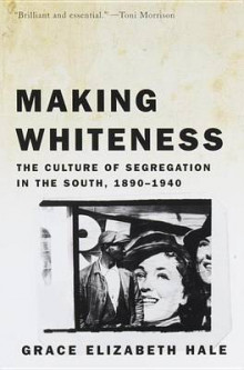 Making Whiteness: the Culture of Segregation in the South, 1890-1940 av Grace Elizabeth Hale (Heftet)