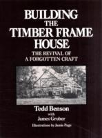 Building the Timber Frame House av Tedd Benson og James Gruber (Heftet)
