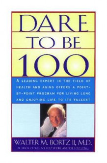 Dare to be 100 av Walter M Bortz (Heftet)
