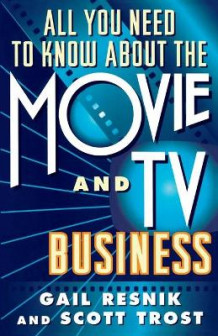 All You Need to Know about the Movie and T.V. Business av Gail Resnik og Scott Trost (Heftet)