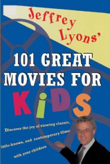 Jeffrey Lyons' 101 Great Movies for Kids av Jeffrey Lyons (Heftet)
