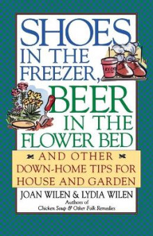 Shoes in the Freezer, Beer in the Flower Bed av Joan Wilen og Lydia Wilen (Heftet)
