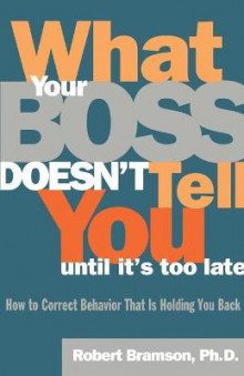 What Your Boss Doesn't Tell You until it's Too Late av Robert M. Bramson (Heftet)