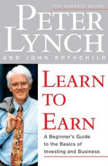 Learn to Earn: A Beginner's Guide to the Basics of Investing and Business av Lynch (Heftet)