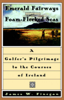 Emerald Fairways and Foam-flecked Seas av James W. Finegan (Innbundet)