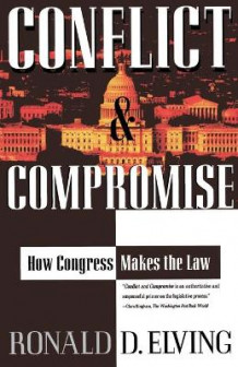 Conflict and Compromise: How Congress Makes the Law av Ronald D Elving (Heftet)