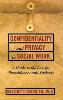 Confidentiality and Privacy in Social Work av Donald T. Dickson (Innbundet)