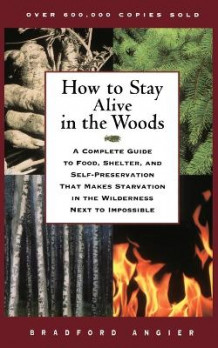 How to Stay Alive in the Woods av Bradford Angier (Heftet)
