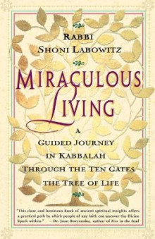 Miraculous Living: a Guided Journey in Kabbalah through the Ten Gates of the Tree of Life av Shoni Labowitz (Heftet)