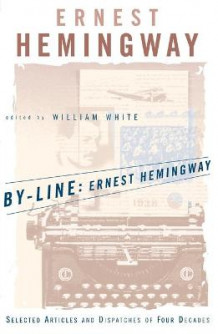 By-Line: Selected Articles and Dispatches of Four Decades av Ernest Hemingway (Heftet)