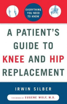 A Patient's Guide to Knee and Hip Replacement av Irwin Silber og Eugene M Wolf (Heftet)