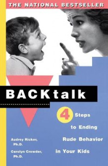 Backtalk: Four Steps to Ending Rude Behavior in Your Kids av Audrey Ricker og Carolyn Crowder (Heftet)