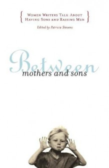 Between Mothers and Sons av Patricia Stevens (Heftet)
