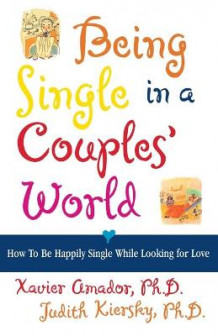 Being Single in a Couples World av Xavier F. Amador og Judith Kiersky (Heftet)