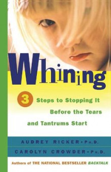 Whining: 3 Steps to Stopping it before the Tears and Tantrums Start av Audrey Ricker og Carolyn Crowder (Heftet)