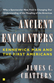 Ancient Encounters, Kennerwick Man and the First Americans av James C Chatters (Heftet)