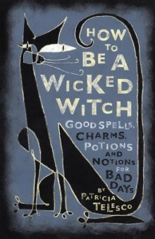 How to be a Wicked Witch av Patricia Telesco (Heftet)