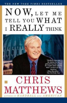 Now, Let Me Tell You What I Really Think av Chris Matthews (Heftet)