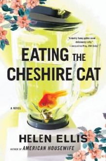 Eating the Cheshire Cat av Helen Ellis (Heftet)