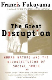 The Great Disruption: Human Nature and the Reconstitution of Social Order av Francis Fukuyama (Heftet)