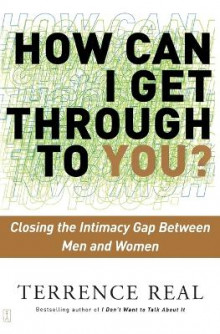 How Can I Get Through to You?: Closing the Intimacy Gap Between Men and Women av Terrence Real (Heftet)