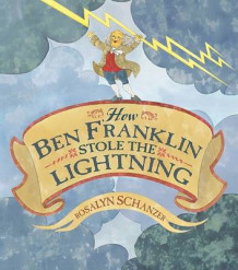 How Ben Franklin stole the lightning av Rosalyn Schanzer (Innbundet)