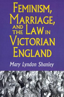 Feminism, Marriage, and the Law in Victorian England, 1850-1895 av Mary Lyndon Shanley (Heftet)