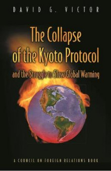The Collapse of the Kyoto Protocol and the Struggle to Slow Global Warming av David G. Victor (Heftet)