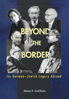 Beyond the Border av Steven E. Aschheim (Innbundet)